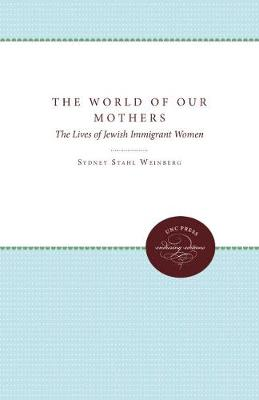 The World of Our Mothers: The Lives of Jewish Immigrant Women
