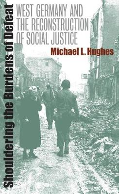 Shouldering the Burdens of Defeat: West Germany and the Reconstruction of Social Justice