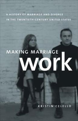 Making Marriage Work: A History of Marriage and Divorce in the Twentieth-Century United States