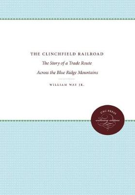 The Clinchfield Railroad: The Story of a Trade Route Across the Blue Ridge Mountains