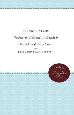 Strange Alloy: The Relation of Comedy to Tragedy in the Fiction of Henry James