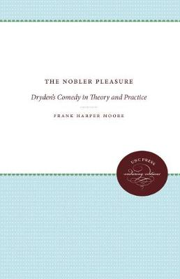The Nobler Pleasure: Dryden's Comedy in Theory and Practice