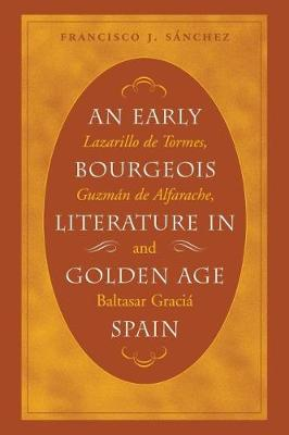 An Early Bourgeois Literature in Golden Age Spain: Lazarillo de Tormes, Guzman de Alfarache and Baltasar Gracian
