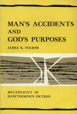 Man's Accidents and God's Purposes: Multiplicity in Hawthorne's Fiction