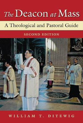 The Deacon at Mass: A Theological and Pastoral Guide