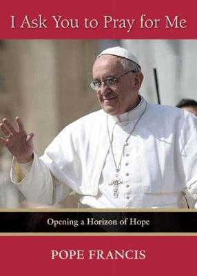 I Ask You to Pray for Me: Opening a Horizon of Hope