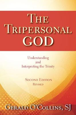 The Tripersonal God: Understanding and Interpreting the Trinity