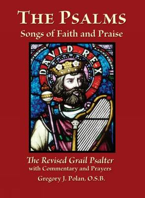 The Psalms Songs of Faith and Praise: The Revised Grail Psalter with Commentary and Prayers