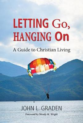 Letting Go, Hanging On: A Guide for the Spiritual Journey
