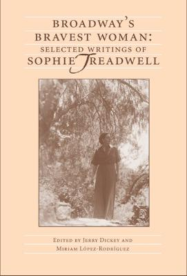 Broadway's Bravest Woman: Selected Writings of Sophie Treadwell