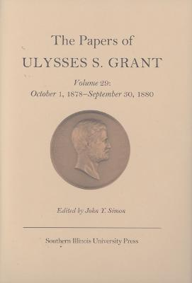 The Papers of Ulysses S. Grant: Volume 29: October 1, 1878-September 30, 1880
