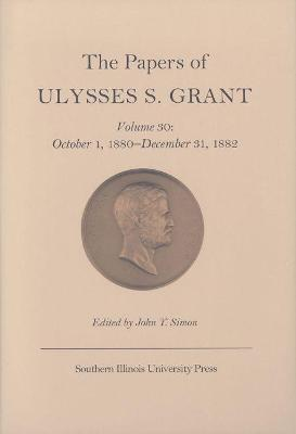 The Papers of Ulysses S. Grant: Volume 30: October 1, 1880-December 31, 1882