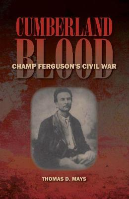 Cumberland Blood: Champ Ferguson's Civil War