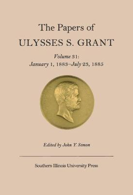The Papers of Ulysses S. Grant: Volume 31: January 1, 1883-July 23, 1885