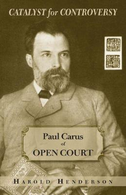 Catalyst for Controversy: Paul Caras of Open Court