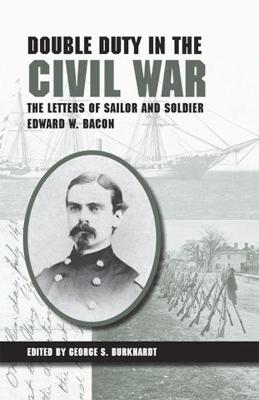 Double Duty in the Civil War: The Letters of Sailor and Soldier Edward W. Bacon