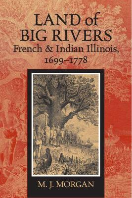 Land of Big Rivers: French and Indian Illinois 1699-1778
