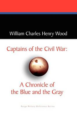 Captains of the Civil War: A Chronicle of the Blue and the Gray