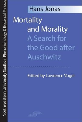 Mortality and Morality: Search for the Good After Auschwitz