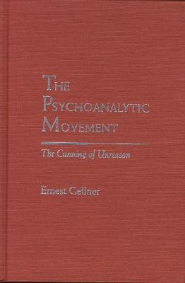 The Psychoanalytic Movement: The Cunning of Unreason