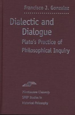Dialectic and Dialogue: Plato's Practice of Philosophical Inquiry