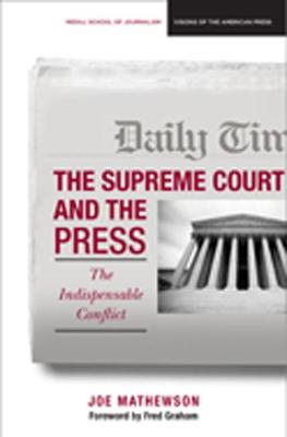 The Supreme Court and the Press: The Indispensible Conflict