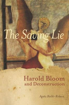 The Saving Lie: Harold Bloom and Decontruction