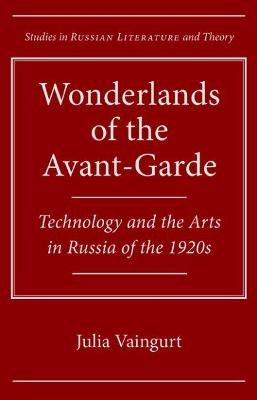 Wonderlands of the Avant-Garde: Technology and the Arts in Russia of the 1920s