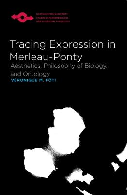 Tracing Expression in Merleau-Ponty: Aesthetics, Philosophy of Biology and Ontology