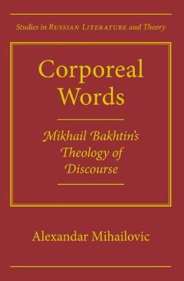 Corporeal Worlds: Mikhail Bakhtin's Theology of Discourse