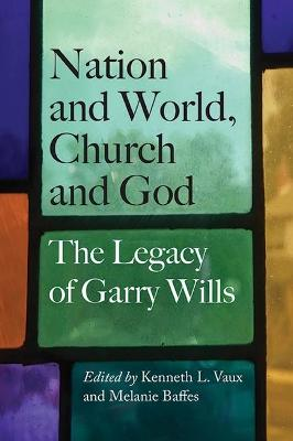 Nation and World, Church and God: The Legacy of Garry Wills