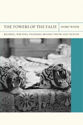 The Powers of the False: Reading, Writing, Thinking beyond Truth and Fiction