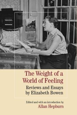 The Weight of a World of Feeling: Reviews and Essays by Elizabeth Bowen