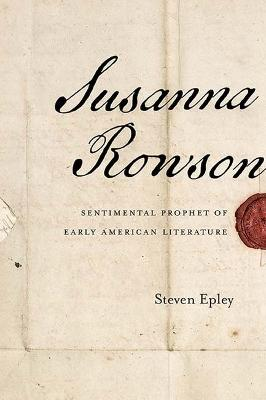 Susanna Rowson: Sentimental Prophet of Early American Literature