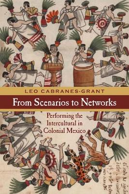 From Scenarios to Networks: Performing the Intercultural in Colonial Mexico