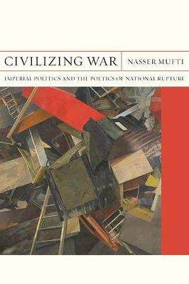 Civilizing War: Imperial Politics and the Poetics of National Rupture