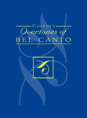 Coffin's Overtones of Bel Canto: Phonetic Basis of Artistic Singing with 100 Chromatic Vowel-Chart Exercises