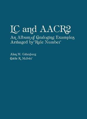 LC and AACR2: An Album of Cataloging Examples Arranged by Rule Number