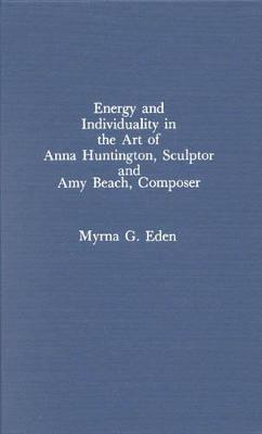Energy and Individuality in the Art of Anna Huntington, Sculptor, and Amy Beach