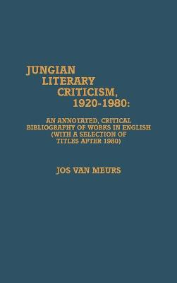 Jungian Literary Criticism, 1920-1980: An Annotated, Critical Bibliography of Works in English (with a Selection of Titles after 1980)