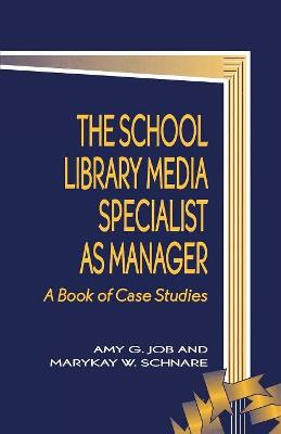 The School Library Media Specialist as Manager: A Book of Case Studies