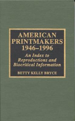American Printmakers, 1946-1996: An Index to Reproductions and Biocritical Information