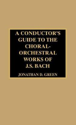 A Conductor's Guide to the Choral-Orchestral Works of J. S. Bach
