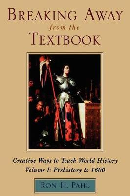 Breaking away from the Textbook: v. 1: Breaking Away from the Textbook Prehistory to 1600