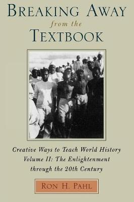 Breaking Away from the Textbook: v. 2: Breaking Away from the Textbook Enlightenment Through the 20th Century