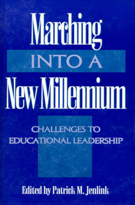 Marching Into a New Millennium: Challenges to Educational Leadership (NCPEA Yearbook 2000)