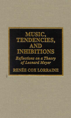 Music, Tendencies, and Inhibitions: Reflections on a Theory of Leonard Meyer
