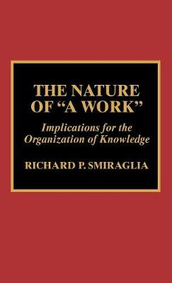 The Nature of a Work: Implications for the Organization of Knowledge