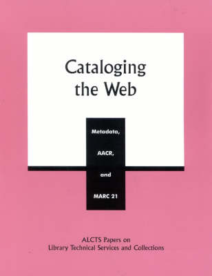 Cataloging the Web: Metadata, AACR, and MARC 21