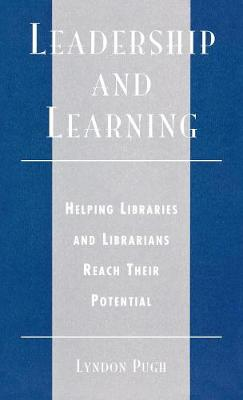 Leadership and Learning: Helping Libraries and Librarians Reach Their Potential
